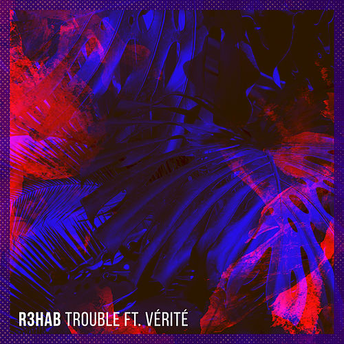 Trouble by R3HAB