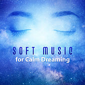Soft Music for Calm Dreaming – Soft Sounds to Relax, New Age Sounds, Sleep Well, Soothing Waves by Sleep Sound Library