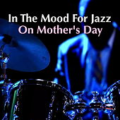 In The Mood For Jazz On Mother's Day de Various Artists