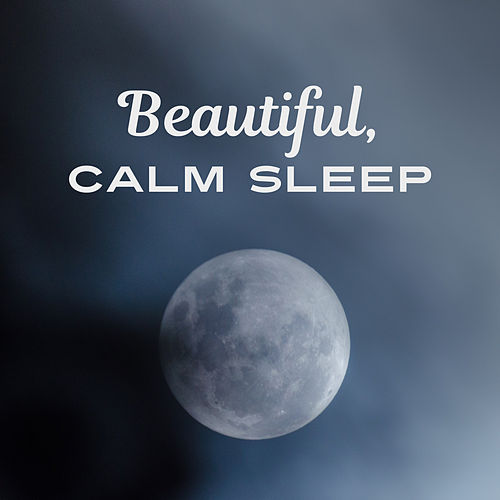 Beautiful, Calm Sleep – Healing Lullabies to Bed, Deep Sleep, Calmness, Music at Goodnight, Classical Songs to Pillow von Lazy Sunday Afternoon Guys