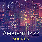 Ambient Jazz Sounds – Instrumental Music for Relaxation, Smooth Piano, Guitar Jazz, Mellow Sounds, Restaurant Melodies by Restaurant Music