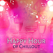 Happy Hour of Chillout – Chill Out Music, Electronic Sounds, Deep Vibes, Summer Sounds, Relax, Ibiza Dream by Top 40