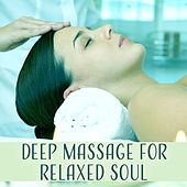 Deep Massage for Relaxed Soul – Spa Music, Relaxation Sounds for Wellness, Deep Sleep, Serenity & Relief, Calming Music by Deep Sleep Relaxation