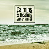 Calming & Healing Water Waves – Sounds to Calm Down, Rest with Nature Music, Relax Yourself, New Age Music by Relaxing Sounds of Nature