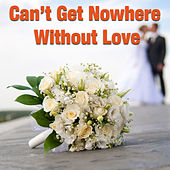 Can't Get Nowhere Without Love de Various Artists