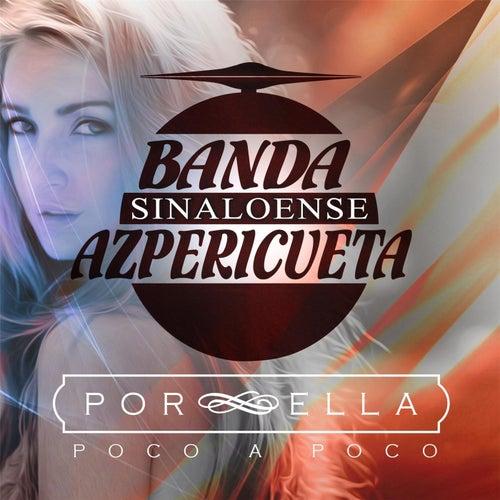 Por Ella (Poco a Poco) by Banda Sinaloense Azpericueta