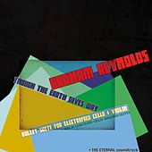 Graham Reynolds: Though the Earth Gives Way & The Eternal by Various Artists
