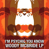 I'm Psychic You Know by Woody McBride