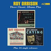 Three Classic Albums Plus (Lonely and Blue / At the Rock House / Crying) [Remastered] von Roy Orbison