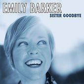 Sister Goodbye by Emily Barker