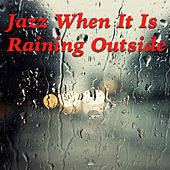 Jazz When It Is Raining Outside by Various Artists