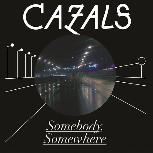 Somebody Somewhere - The Remixes by Cazals