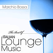 The Best Of Italian Lounge Music von Marchio Bossa