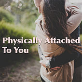 Physically Attached To You de Various Artists