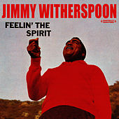 Feelin' The Spirit (Digitally Remastered) by Jimmy Witherspoon