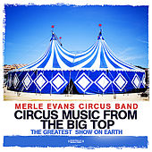 Circus Music From The Big Top - The Greatest Show On Earth (Digitally Remastered) by Merle Evans Circus Band