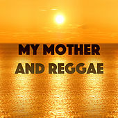 My Mother And Reggae by Various Artists