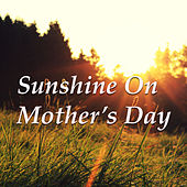 Sunshine On Mother's Day von Various Artists