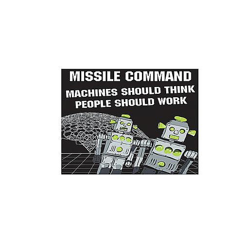 Machines Should Think People Should Work by Missile Command