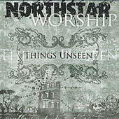 Things Unseen by Northstar Worship