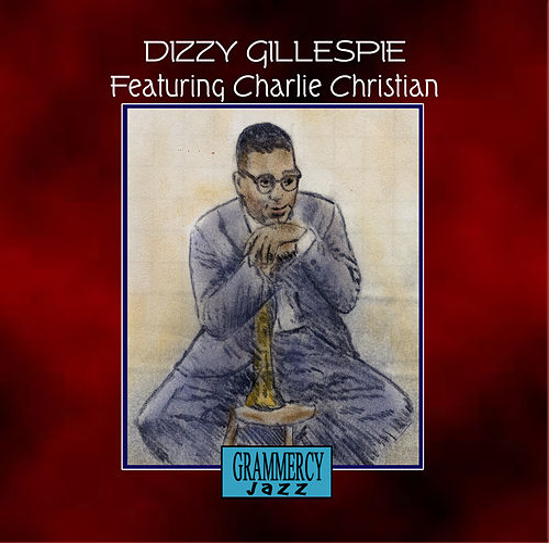 Dizzy Gillespie Featuring Charlie Christian by Dizzy Gillespie