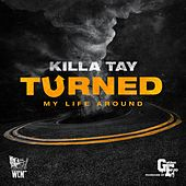 Turned My Life Around by Killa Tay