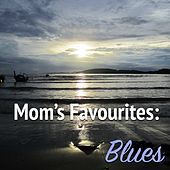 Mom's Favourites: Blues by Various Artists
