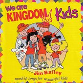 We Are Kingdom Kids (Worship Songs for Wonderful Kids) by Jim Bailey