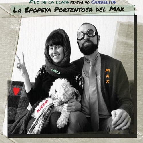 La Epopeya Portentosa del Max (feat. Chabelita) by Filo de la Llata