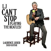 LJ Can't Stop Playing The Beatles by Laurence Juber