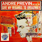 Give My Regards to Broadway de Andre Previn