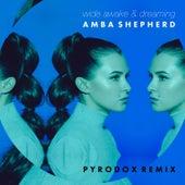 Wide Awake & Dreaming (Pyrodox Remix) von Amba Shepherd