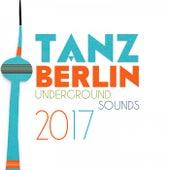 Tanz Berlin: Underground Sounds 2017 de Various Artists