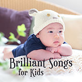 Brilliant Songs for Kids – Music for Babies, Classical Noise, Smart, Little Baby, Clear Mind Your Child, Satie, Schubert by Lullaby Land