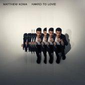 Hard To Love by Matthew Koma