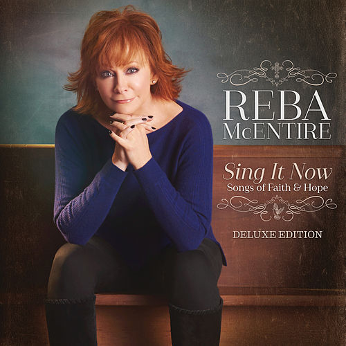 Sing It Now: Songs Of Faith & Hope (Deluxe) von Reba McEntire