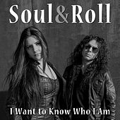 I Want to Know Who I Am de Soul&Roll