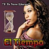 Y Te Vere Llorar by El Tiempo