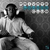 Private Lounge Club 5 by Various Artists