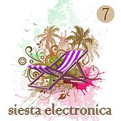Siesta Electronica, Vol. 7 by Various Artists