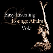 Easy Listening Lounge Affairs, Vol.1 (Deluxe Downtempo Moods) by Various Artists