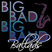 Big Bad Big Band Ballads von Various Artists