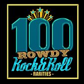 100 Rowdy Rock & Roll Rarities von Various Artists