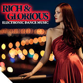 Rich & Glorious - Electronic Dance Music by Various Artists
