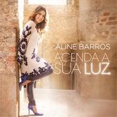 Acenda a Sua Luz by Aline Barros