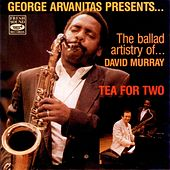 Tea for Two - George Arvanitas Presents the Ballad Artistry of David Murray by David Murray