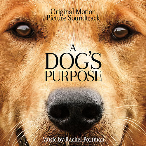 A Dog's Purpose (Original Motion Picture Soundtrack) by Rachel Portman