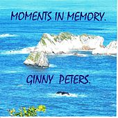 Moments in Memory. by Ginny Peters