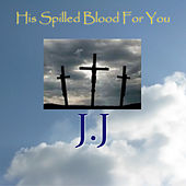 His Spilled Blood for You by Jj