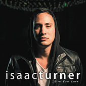 Give You Love by Isaac Turner